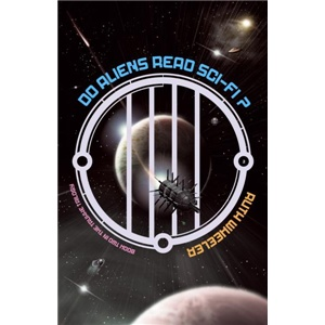 Do Aliens Read Sci-Fi by Ruth Wheeler
